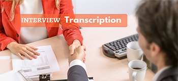 Interview Transcription Project for Records of Potential Employees and Future References